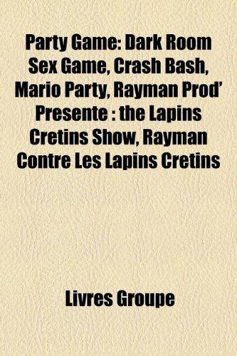 9781159850661: Party Game: Dark Room Sex Game, Crash Bash, Mario Party, Rayman Prod' Présente : the Lapins Crétins Show, Rayman Contre Les Lapins Crétins