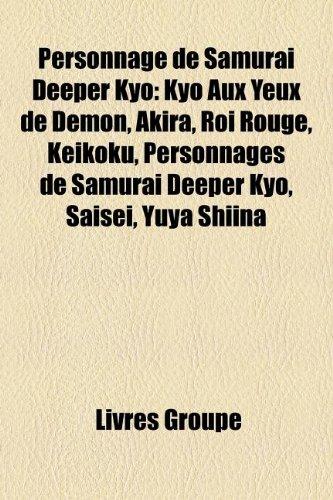 9781159860882: Personnage de Samurai Deeper Kyo: Kyo Aux Yeux de Dmon, Akira, Roi Rouge, Keikoku, Personnages de Samurai Deeper Kyo, Saisei, Yuya Shiina