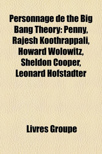 9781159861155: Personnage de the Big Bang Theory: Penny, Rajesh Koothrappali, Howard Wolowitz, Sheldon Cooper, Leonard Hofstadter (French Edition)