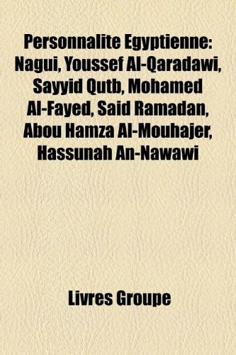9781159868307: Personnalité Egyptienne: Nagui, Youssef Al-Qaradâwî, Sayyid Qutb, Mohamed Al-Fayed, Saïd Ramadan, Abou Hamza Al-Mouhajer, Hassûnah An-Nawâwî