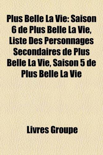 9781159887209: Plus Belle La Vie: Saison 6 de Plus Belle La Vie, Liste Des Personnages Secondaires de Plus Belle La Vie, Saison 5 de Plus Belle La Vie