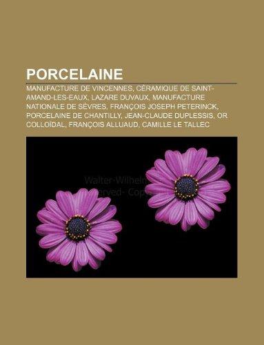 9781159893767: Porcelaine: Manufacture de Vincennes, Ceramique de Saint-Amand-Les-Eaux, Lazare Duvaux, Manufacture Nationale de Sevres