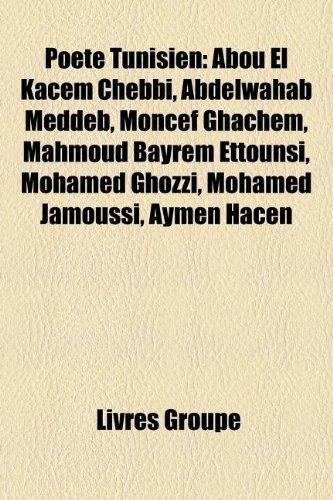 9781159895990: Poete Tunisien: Abou El Kacem Chebbi, Abdelwahab Meddeb, Moncef Ghachem, Mahmoud Bayrem Ettounsi, Mohamed Ghozzi, Mohamed Jamoussi, Ay