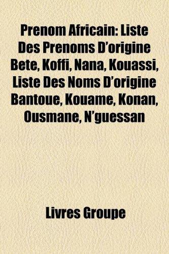 9781159904104: Prénom Africain: Liste Des Prénoms D'origine Bété, Koffi, Nana, Kouassi, Liste Des Noms D'origine Bantoue, Kouamé, Konan, Ousmane, N'guessan