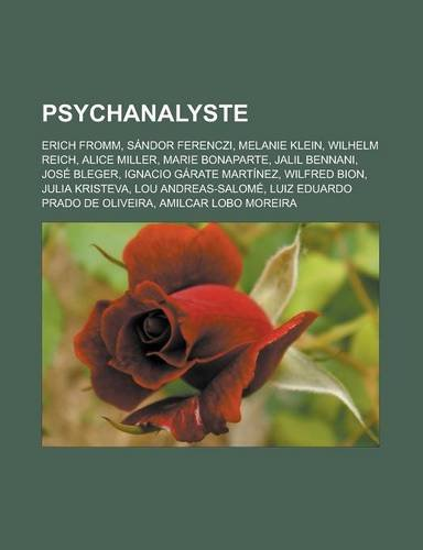 9781159912826: Psychanalyste: Erich Fromm, Sandor Ferenczi, Melanie Klein, Wilhelm Reich, Alice Miller, Marie Bonaparte, Jalil Bennani, Jose Bleger