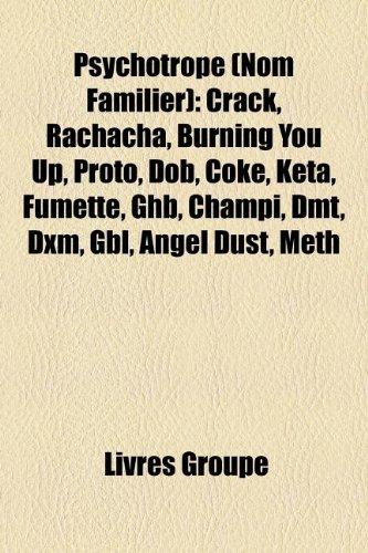 9781159913618: Psychotrope (Nom Familier): Crack, Rachacha, Burning You Up, Proto, Dob, Coke, Keta, Fumette, Ghb, Champi, Dmt, DXM, Gbl, Angel Dust, Meth