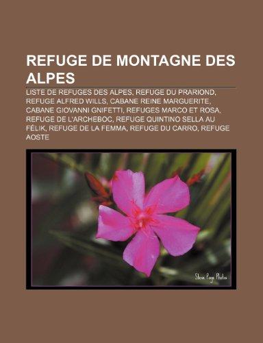 9781159926823: Refuge de Montagne Des Alpes: Liste de Refuges Des Alpes, Refuge Du Prariond, Refuge Alfred Wills, Cabane Reine Marguerite