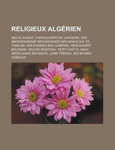 9781159928032: Religieux Algerien: Abd El-Kader, Charles Martial Lavigerie, Sidi Abderrahmane Ben Mohamed Ben Makhlouf At-Thaalibi, Sidi M'Hamed Bou Qobr