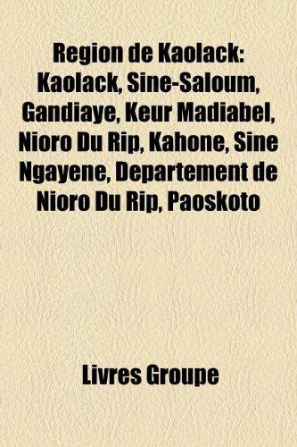 9781159931919: Rgion de Kaolack: Kaolack, Sine-Saloum, Gandiaye, Keur Madiabel, Nioro Du Rip, Kahone, Sine Ngayne, Dpartement de Nioro Du Rip, Paoskoto
