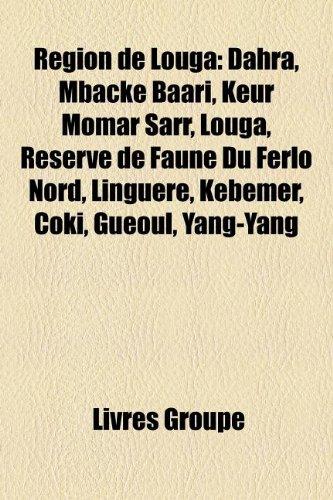9781159932107: Rgion de Louga: Dahra, Mback Baari, Keur Momar Sarr, Louga, Rserve de Faune Du Ferlo Nord, Lingure, Kbmer, Coki, Guoul, Yang-Yang