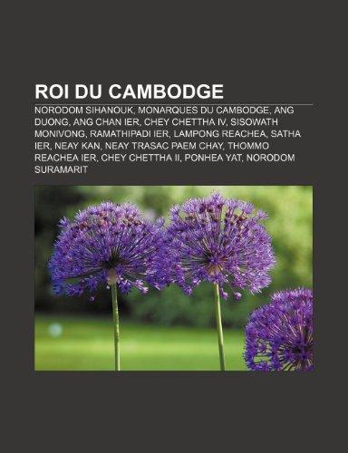 9781159935368: Roi Du Cambodge: Monarques Du Cambodge, Norodom Sihanouk, Ang Duong, Ang Chan Ier, Chey Chettha Iv, Ramathipadi Ier, Sisowath Monivong (French Edition)