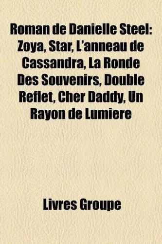 9781159936198: Roman de Danielle Steel: Zoya, Star, L'anneau de Cassandra, La Ronde Des Souvenirs, Double Reflet, Cher Daddy, Un Rayon de Lumière