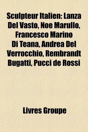 9781159949341: Sculpteur Italien: Lanza del Vasto, No Marullo, Francesco Marino Di Teana, Andrea del Verrocchio, Rembrandt Bugatti, Pucci de Rossi