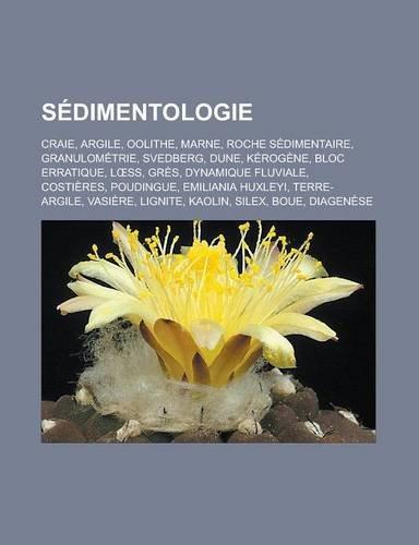 9781159950194: Sédimentologie: Craie, Argile, Oolithe, Marne, Roche sédimentaire, Granulométrie, Svedberg, Dune, Kérogène, Bloc erratique, Loess, Grès