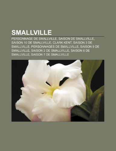 9781159957889: Smallville: Liste Des Personnages de Smallville, Saison 6 de Smallville, Saison 7 de Smallville, Saison 9 de Smallville, Saison 4 de Smallville (French Edition)