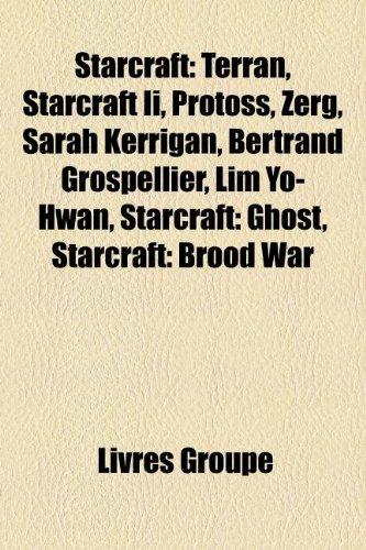 9781159974619: Starcraft: Terran, Starcraft Ii, Protoss, Zerg, Sarah Kerrigan, Bertrand Grospellier, Lim Yo-Hwan, Starcraft: Ghost, Starcraft: Brood War (French Edition)