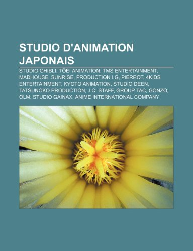 9781159976934: Studio D'Animation Japonais: Studio Ghibli, T Ei Animation, Tms Entertainment, Madhouse, Sunrise, Production I.G, Pierrot, 4kids Entertainment