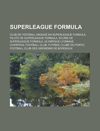 9781159979300: Superleague Formula: Club de Football Engage En Superleague Formula, Pilote de Superleague Formula, Ecurie de Superleague Formula
