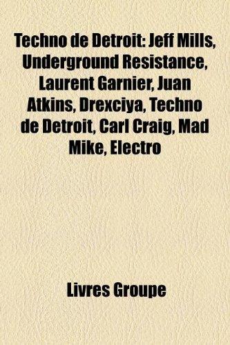 9781159986322: Techno de Detroit: Jeff Mills, Underground Resistance, Laurent Garnier, Juan Atkins, Drexciya, Techno de Détroit, Carl Craig, Mad Mike, Electro