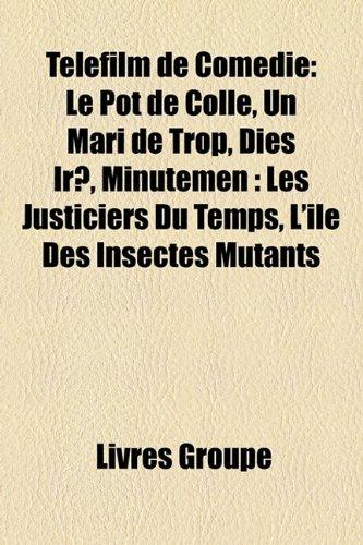 9781159993573: Telefilm de Comedie: Le Pot de Colle, Un Mari de Trop, Dies Irae, Minutemen: Les Justiciers Du Temps, L'Ile Des Insectes Mutants