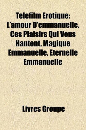 9781159993733: Tlfilm Rotique: L'Amour D'Emmanuelle, Ces Plaisirs Qui Vous Hantent, Magique Emmanuelle, Ternelle Emmanuelle
