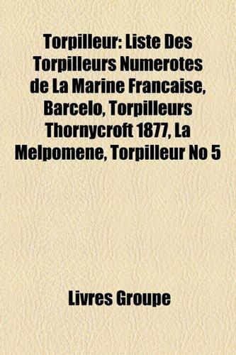 9781159995195: Torpilleur: Liste Des Torpilleurs Numrots de La Marine Franaise, Barcelo, Torpilleurs Thornycroft 1877, La Melpomne, Torpilleur No