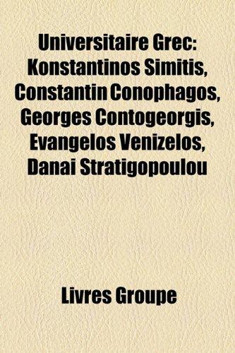 9781159999780: Universitaire Grec: Konstantnos Simtis, Constantin Conophagos, Georges Contogeorgis, Evngelos Venizlos, Dani Stratigopolou