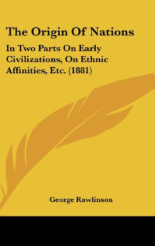 9781160003797: The Origin Of Nations: In Two Parts On Early Civilizations, On Ethnic Affinities, Etc. (1881)