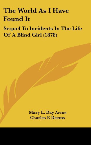 9781160005111: The World As I Have Found It: Sequel To Incidents In The Life Of A Blind Girl (1878)