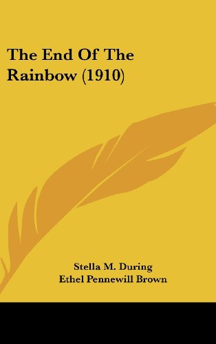 9781160007115: The End of the Rainbow (1910)
