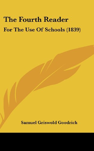 9781160007122: The Fourth Reader: For The Use Of Schools (1839)