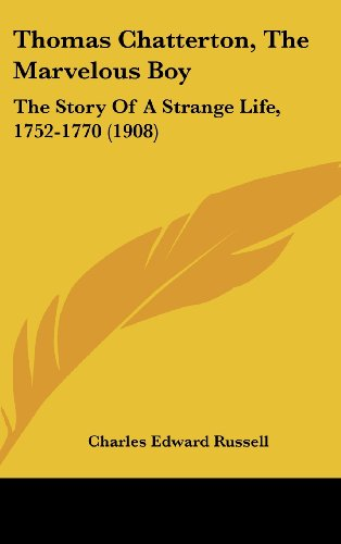 9781160007368: Thomas Chatterton, The Marvelous Boy: The Story Of A Strange Life, 1752-1770 (1908)