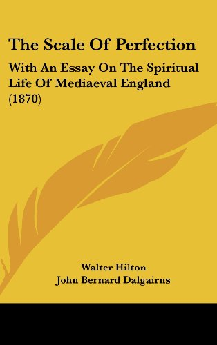 The Scale Of Perfection: With An Essay On The Spiritual Life Of Mediaeval England (1870) (1160009597) by Hilton, Walter; Dalgairns, John Bernard