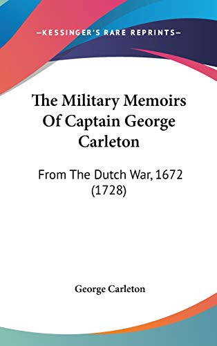 9781160012263: The Military Memoirs Of Captain George Carleton: From The Dutch War, 1672 (1728)