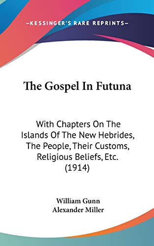 9781160013390: The Gospel In Futuna: With Chapters On The Islands Of The New Hebrides, The People, Their Customs, Religious Beliefs, Etc. (1914)