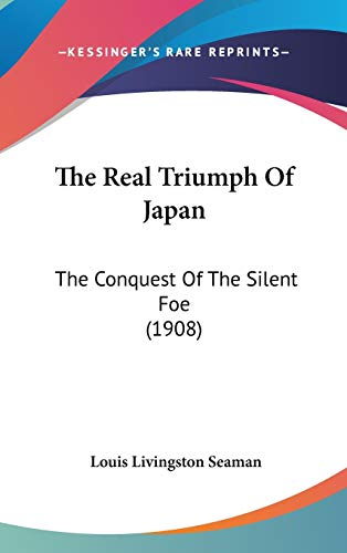 9781160013475: The Real Triumph Of Japan: The Conquest Of The Silent Foe (1908)