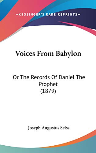 9781160016117: Voices From Babylon: Or The Records Of Daniel The Prophet (1879)