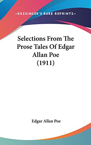 9781160016155: Selections From The Prose Tales Of Edgar Allan Poe (1911)