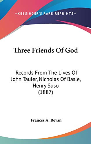 9781160017138: Three Friends Of God: Records From The Lives Of John Tauler, Nicholas Of Basle, Henry Suso (1887)