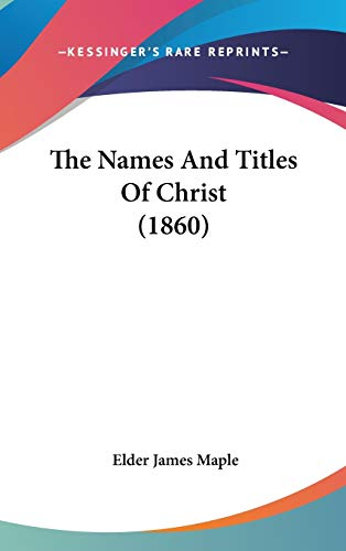 9781160017664: The Names And Titles Of Christ (1860)