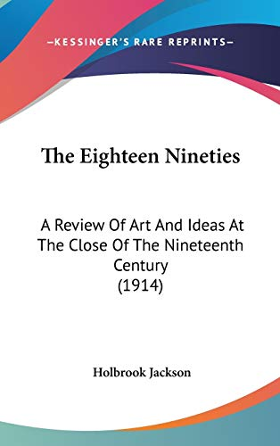 9781160018012: The Eighteen Nineties: A Review of Art and Ideas at the Close of the Nineteenth Century (1914)