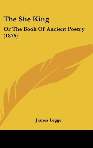 9781160019965: The She King: Or The Book Of Ancient Poetry (1876)