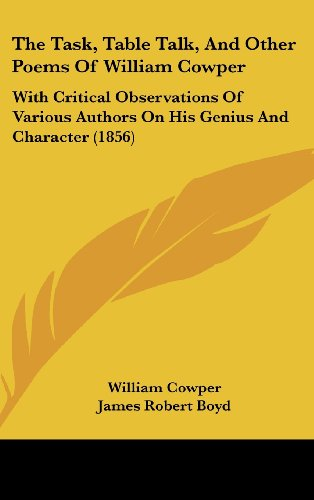 9781160020688: The Task, Table Talk, And Other Poems Of William Cowper: With Critical Observations Of Various Authors On His Genius And Character (1856)