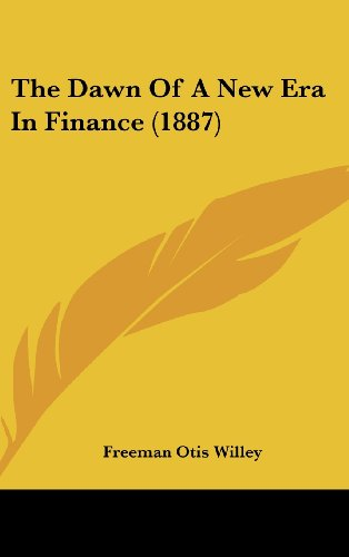 9781160020978: The Dawn Of A New Era In Finance (1887)