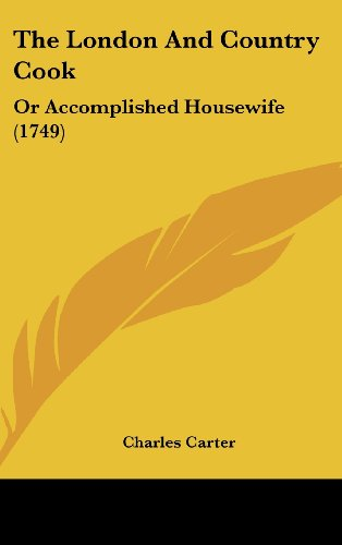 9781160021999: The London And Country Cook: Or Accomplished Housewife (1749)