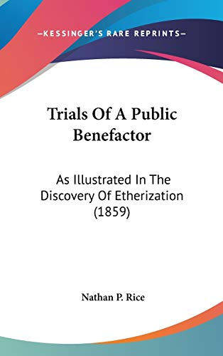 9781160022408: Trials Of A Public Benefactor: As Illustrated In The Discovery Of Etherization (1859)