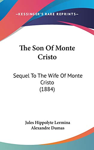 9781160022576: The Son Of Monte Cristo: Sequel To The Wife Of Monte Cristo (1884)