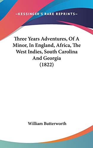 9781160023801: Three Years Adventures, Of A Minor, In England, Africa, The West Indies, South Carolina And Georgia (1822)