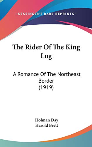 9781160023887: The Rider Of The King Log: A Romance Of The Northeast Border (1919)