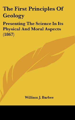 9781160024662: The First Principles Of Geology: Presenting The Science In Its Physical And Moral Aspects (1867)